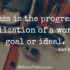 """""""Success is the progressive realization of a worthy goal or ideal"""" - Earl Nightingale"""