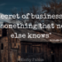 """""""The secret of business is to know something that nobody else knows"""" - Aristotle Onassis"""